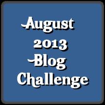 August 2013 Blog Challenge