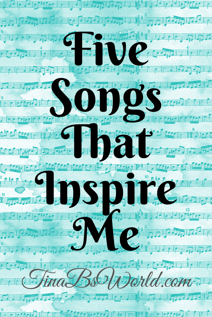 Five Songs That Inspire Me