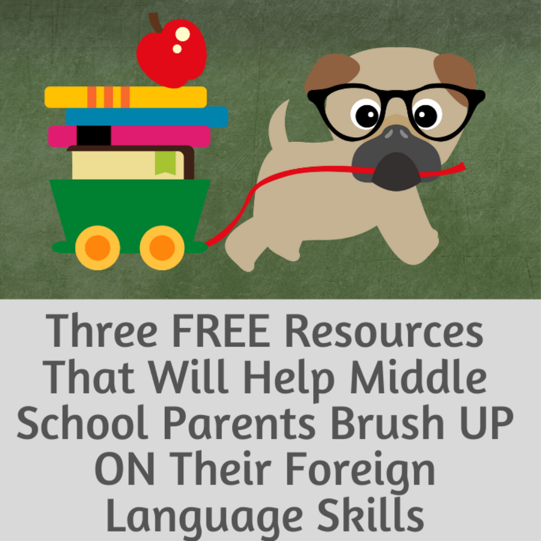 Three FREE Resources That Will Help Middle School Parents Brush Up on Their Foreign Language Skills