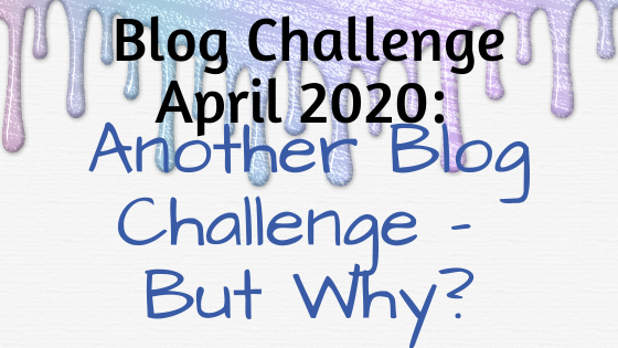 Another Blog Challenge – But Why?