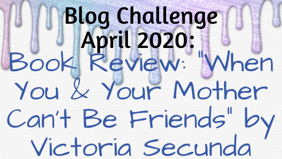 "Book Review – ""When You & Your Mother Can't Be Friends"" by Victoria Secunda"